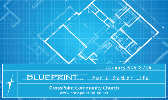 Blueprint For A Better Life Crosspoint Community Church
